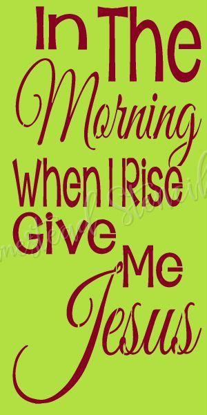 STENCIL ITEM 7188 In The Morning When I Rise Give ME Jesus
