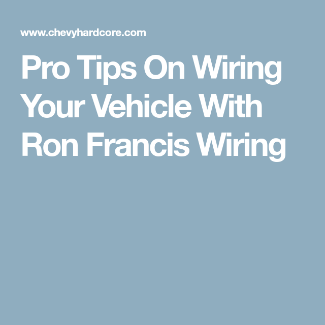 Pro Tips On Wiring Your Vehicle With Ron Francis Wiring