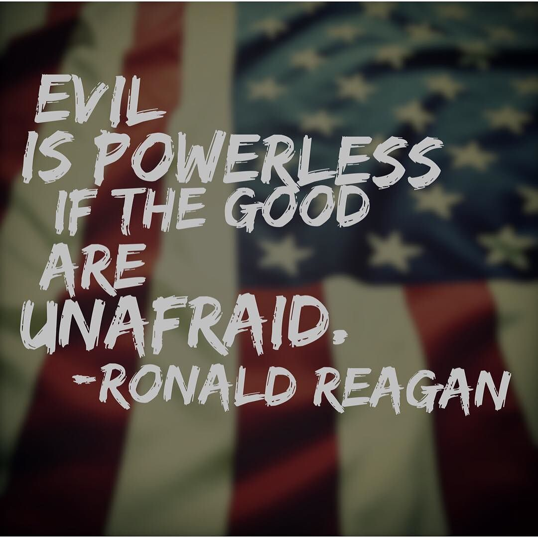 Ronald Reagan Love Quotes Evil Is Powerless If The Good Are Unafraid Ronald Reagan
