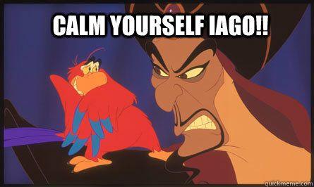Calm Yourself Iago Gif