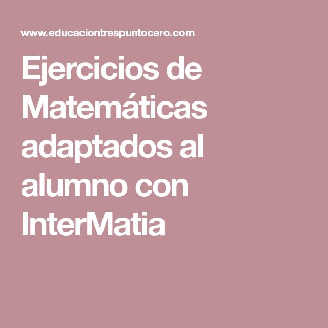 Ejercicios de Matemáticas adaptados al alumno con InterMatia   CASA ...