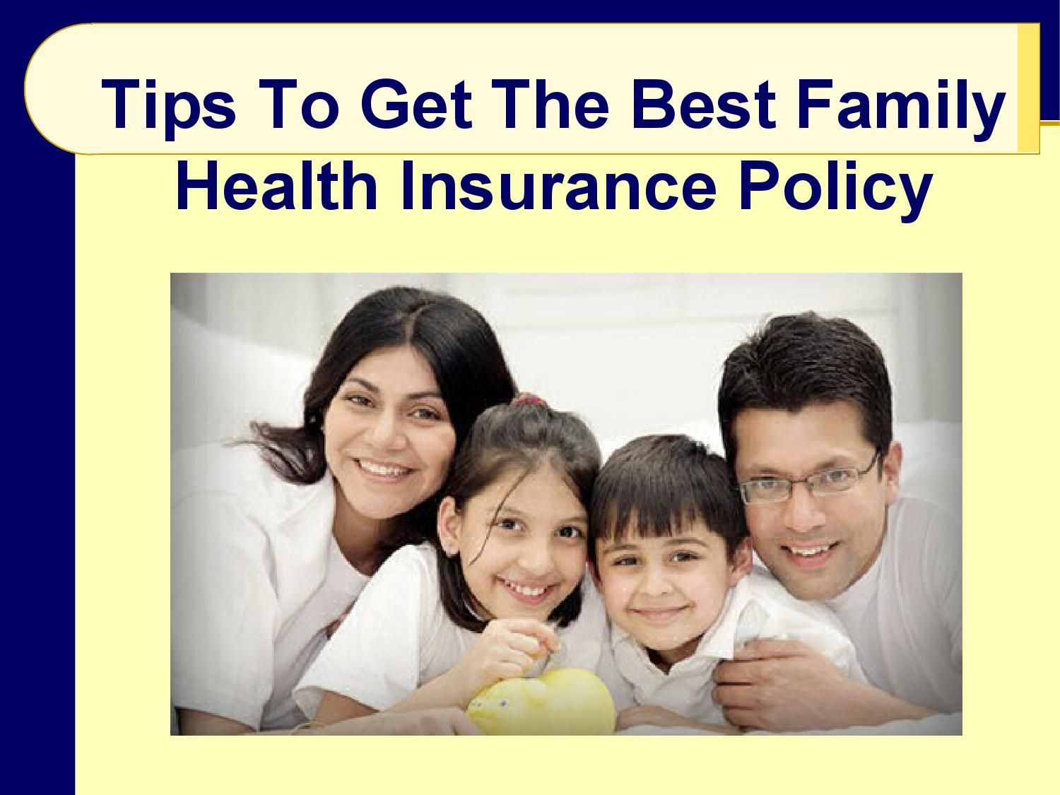 Tips To Get The Best Family Health Insurance Policy