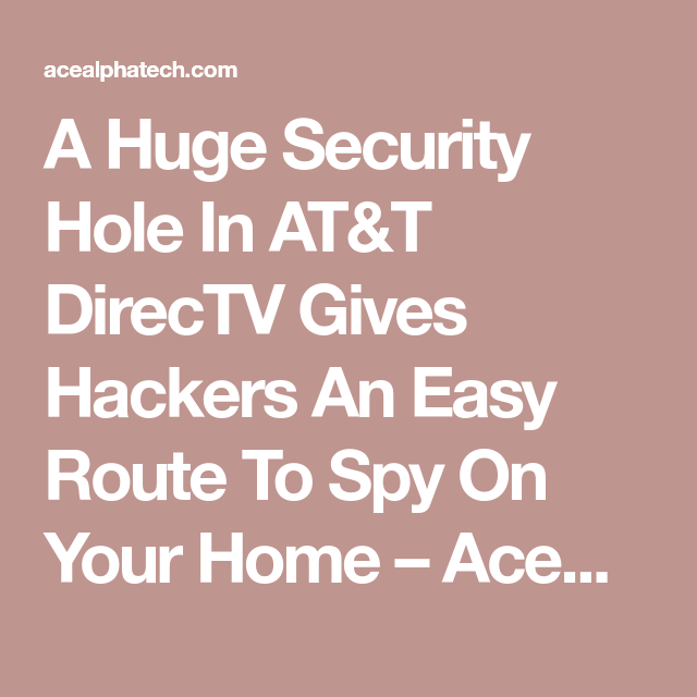 A Huge Security Hole In At T Directv Gives Hackers An Easy Route To Spy On Your Home Easy Digital Video Recorder Spy