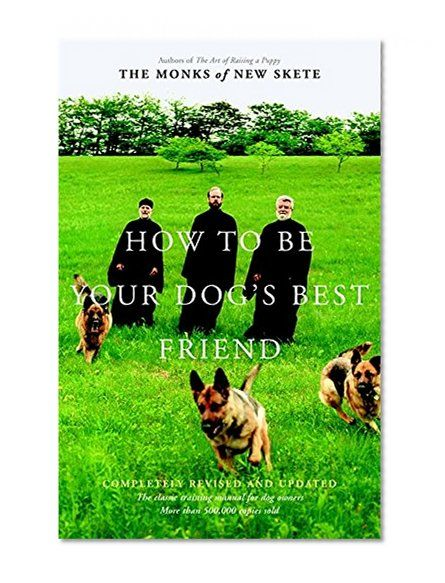 How To Be Your Dog S Best Friend The Classic Training Manual For