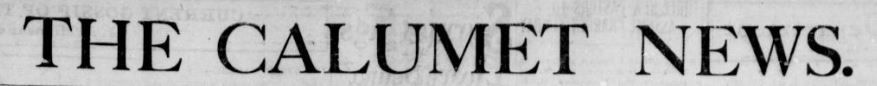 The Calumet News (1909-1914), found in our portal.
