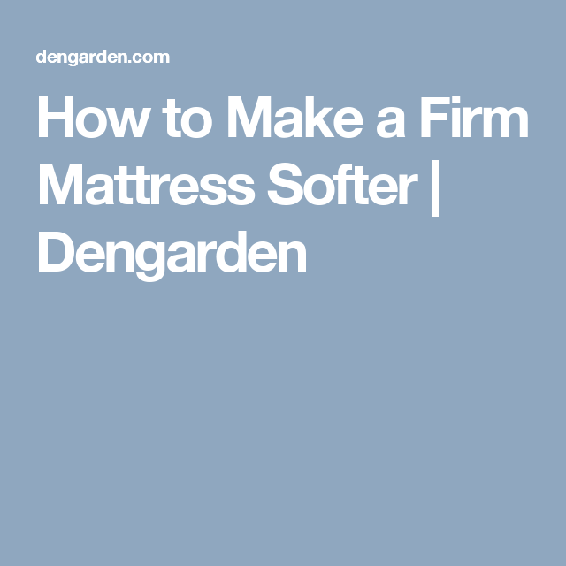 How To Make A Firm Mattress Softer How To Make Diy Diy Mattress Firm Mattress