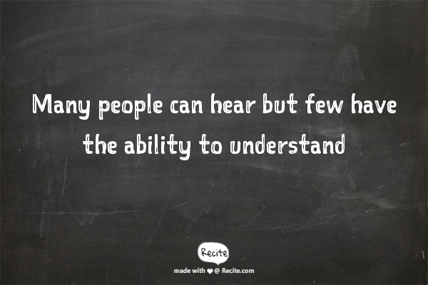 Many people can hear but few have the ability to understand - Quote From Recite.com #RECITE #QUOTE