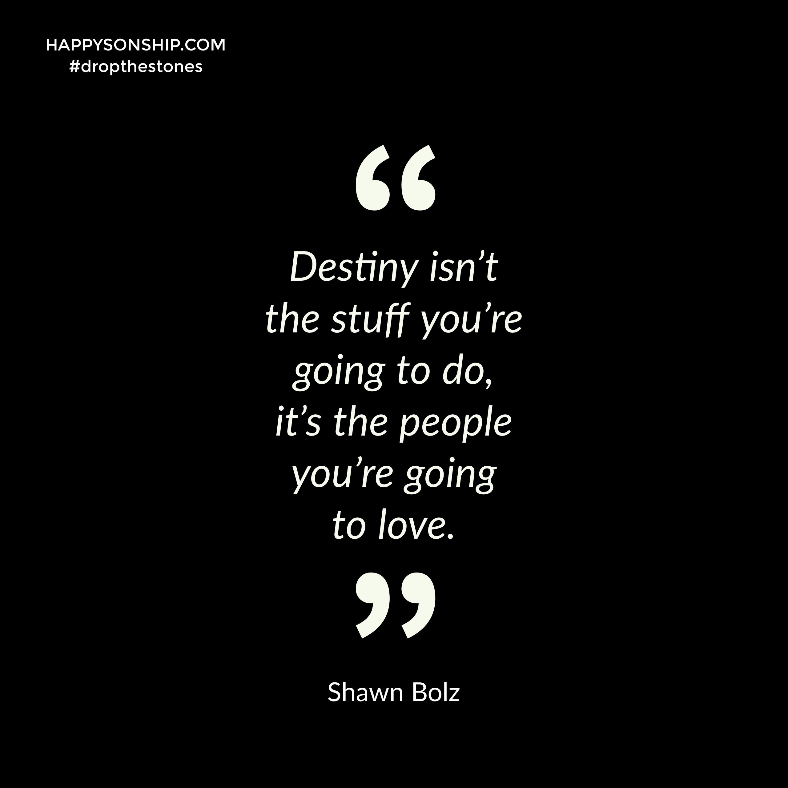 Destiny Isn T The Stuff You Re Going To Do It S The People You Re Going To Love