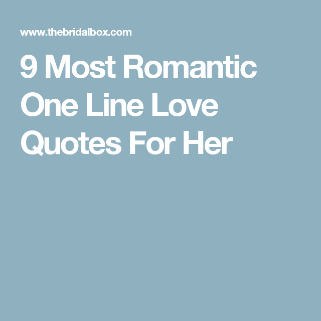 9 Most Romantic One Line Love Quotes For Her Quotes Pinterest