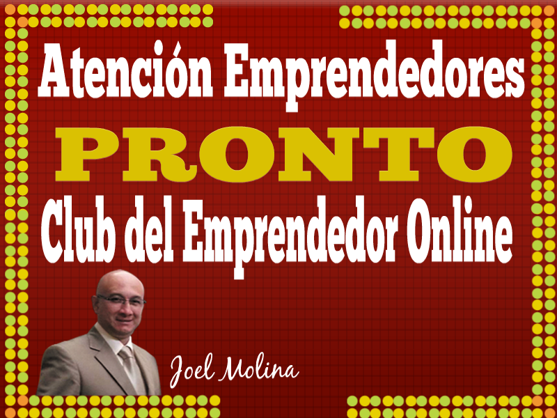 ¿Eres Emprendedor, Quieres que te Ayude a Conseguir Resultados Verdaderos en Internet para Empresarios, Emprendedores, MLM y Negocios Online?  ¿Que te Gustaría Encontrar en tu Club del Emprendedor Online? Déjame tu Comentario...  Tu amigo Joel Molina