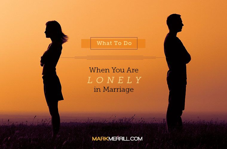 What to Do When You Are Lonely in Marriage - Mark Merrills Blog | Funny marriage advice