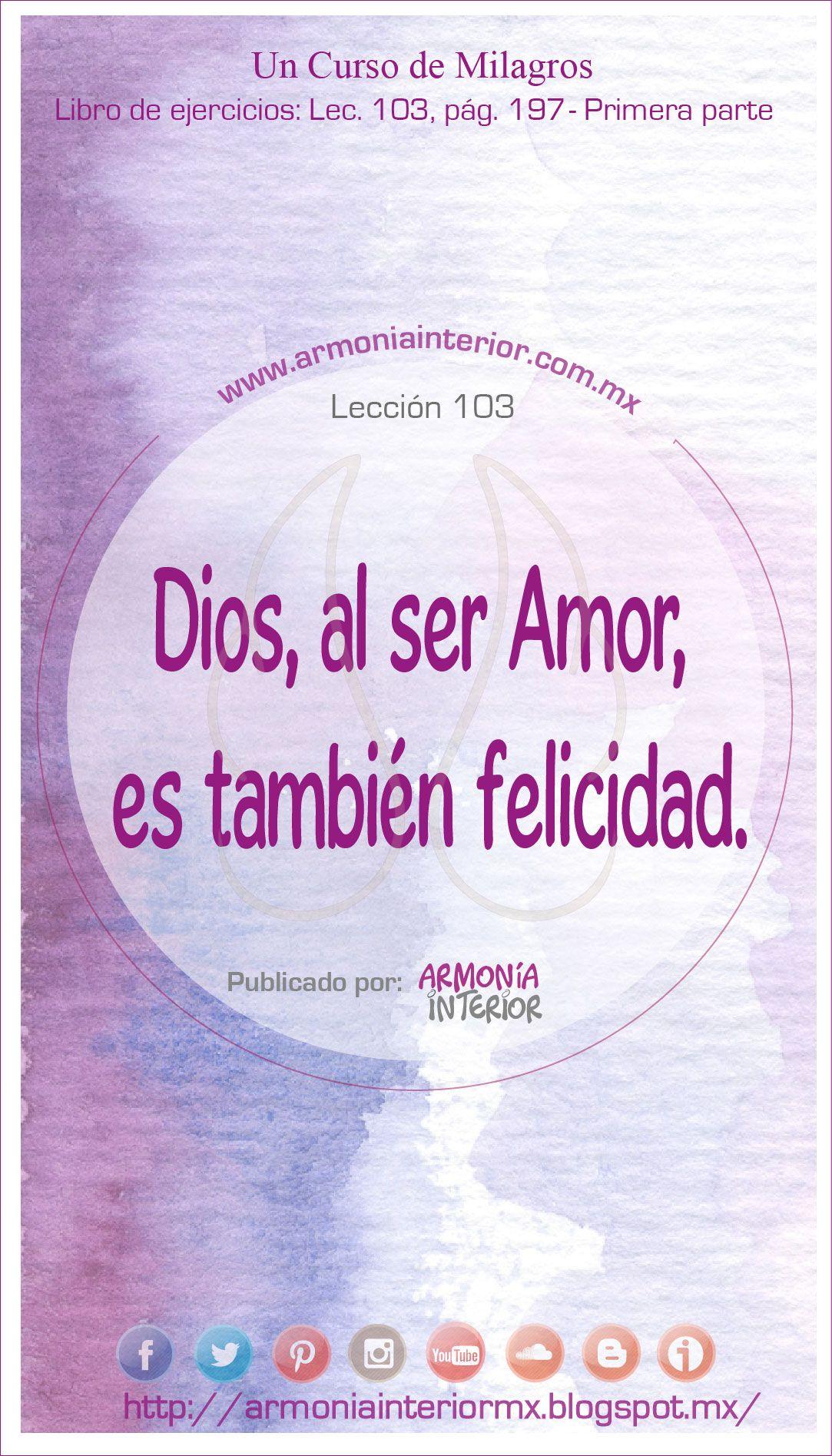 Lección 103 | Dios, al ser Amor, es también felicidad. http://armoniainteriormx.blogspot.mx/