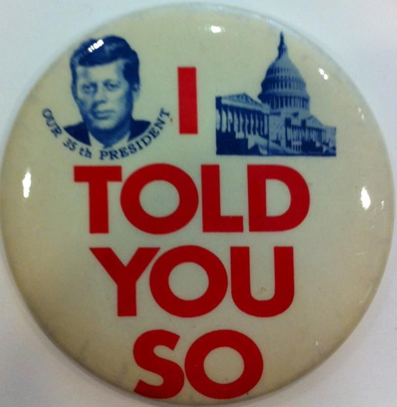 """A most unusual inaugural pinback button for President John F. Kennedy with the slogan """"I Told You So"""" featuring a blue/white image of John F. Kennedy over """"Our 35th President"""" and the US Capitol."""