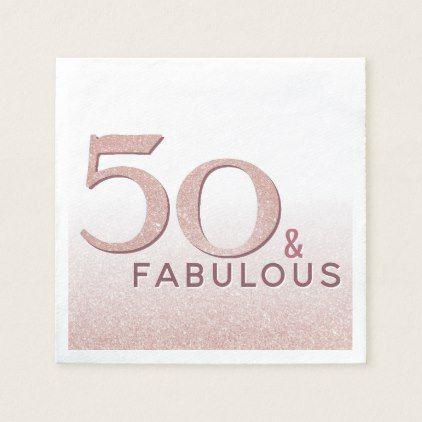 50 and Fabulous Birthday Rose Gold Elegant Text Napkin   Zazzle.com #goldglitterbackground