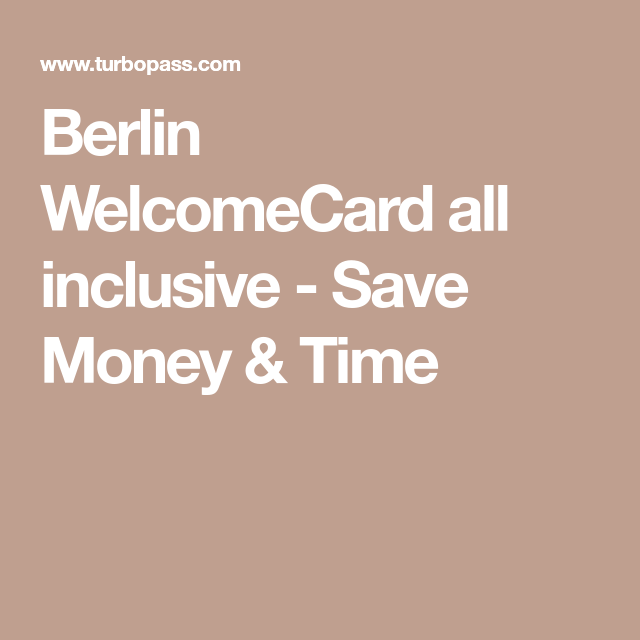 Berlin Welcomecard All Inclusive Save Money Time All Inclusive Berlin Europe Vacation