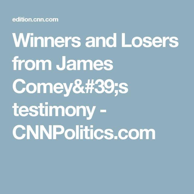 Winners and Losers from James Comey's testimony - CNNPolitics.com