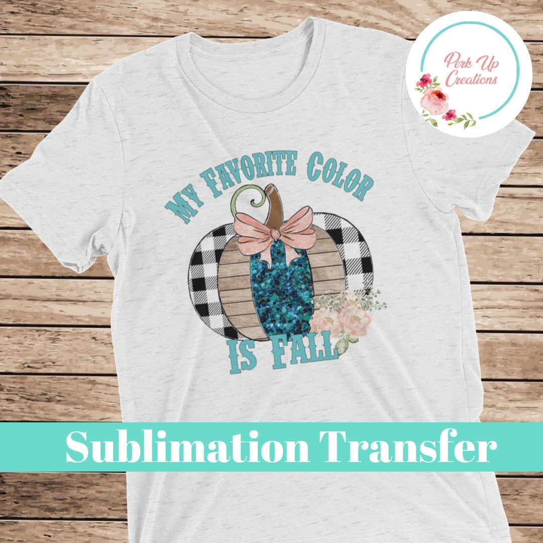 Sublimation Transfer My Favorite Color Is Fall Patchwork