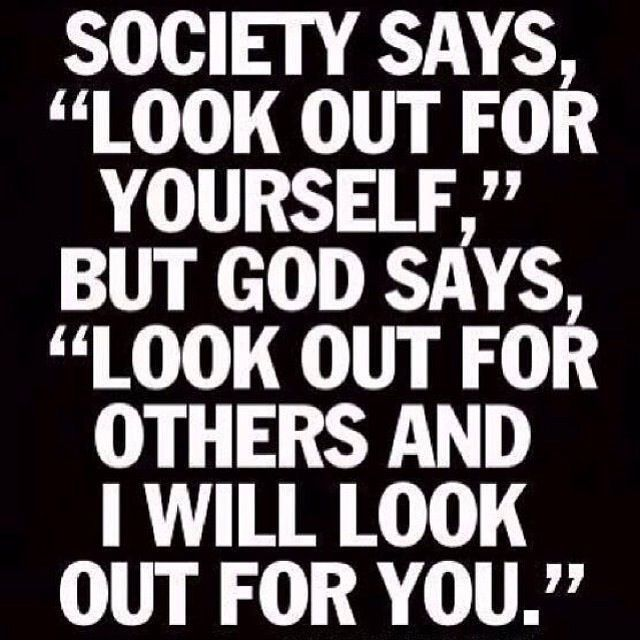 Dont Look Over Yourself And God Said Look Out For Others And I