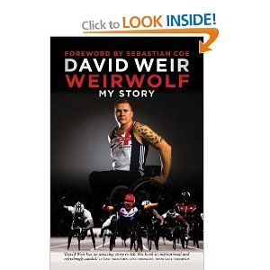 The Weirwolf. Buy it now: http://www.amazon.co.uk/Weirwolf-My-Story-David-Weir/dp/1849545480/ref=sr_1_1?ie=UTF8&qid=1382095179&sr=8-1&keywords=the+weirwolf