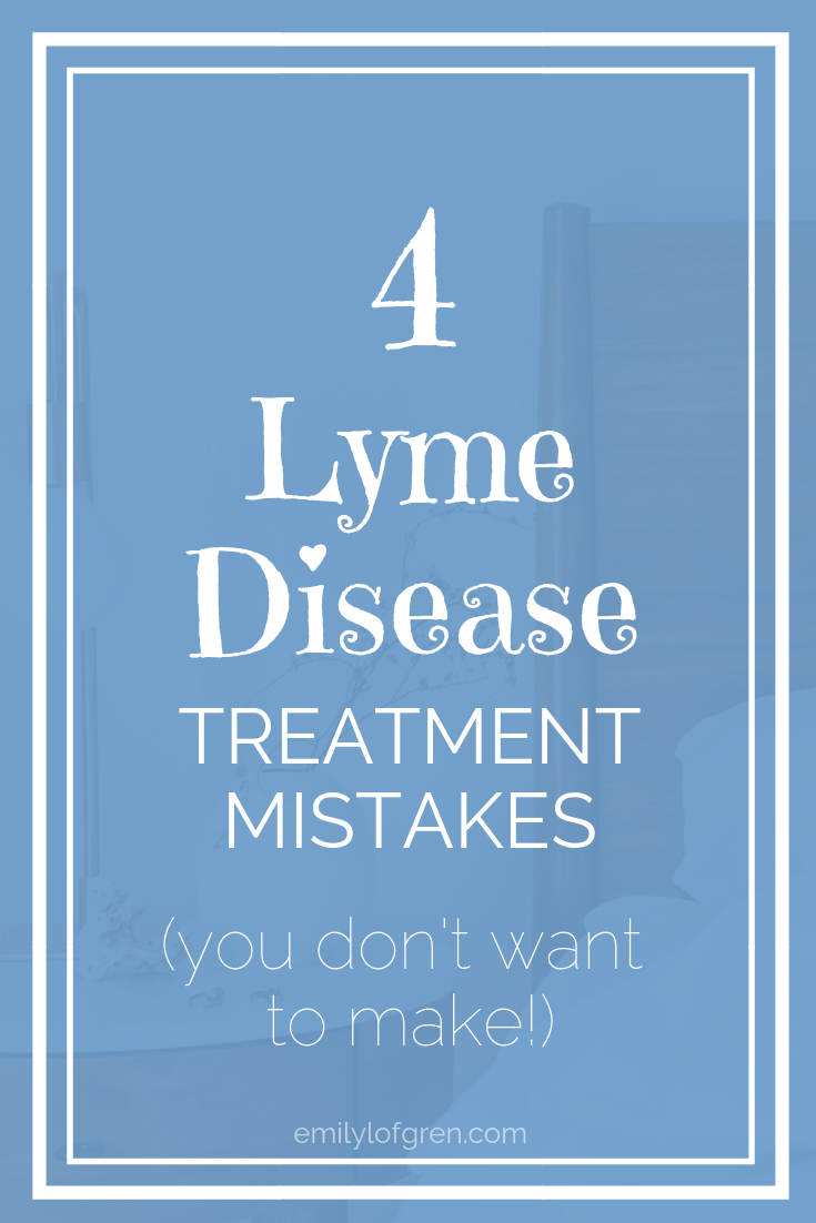4 Things I Did Wrong When Starting Lyme Disease Treatment
