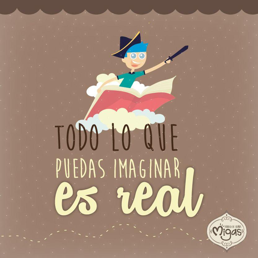 Todo lo que puedas imaginar es real #Imagination #Migas #FábricadeSueños #Real #Love #GoodDay