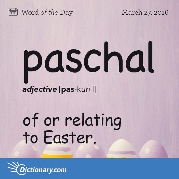 Paschal Word Of The Day Dictionary Com Words Words For
