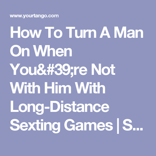 These HOT Sexting Games Will Turn Him On When You're Not With Him