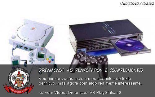 Dreamcast VS PlayStation 2 (Complemento) - Vou enrolar vocês mais um pouco antes do texto definitivo, mas agora com algo realmente interessante.