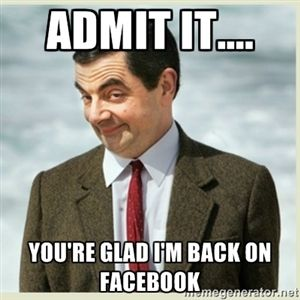 b1f7a779db8bb0773a7bcbbc60806473 admit it you're glad i'm back on facebook mr bean adult,Admit It Memes