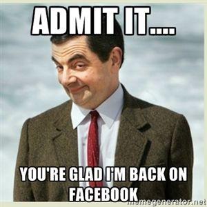 b1f7a779db8bb0773a7bcbbc60806473 admit it you're glad i'm back on facebook mr bean adult,Im Back Meme