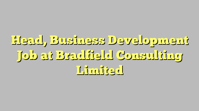 Head Business Development Job At Bradfield Consulting Limited