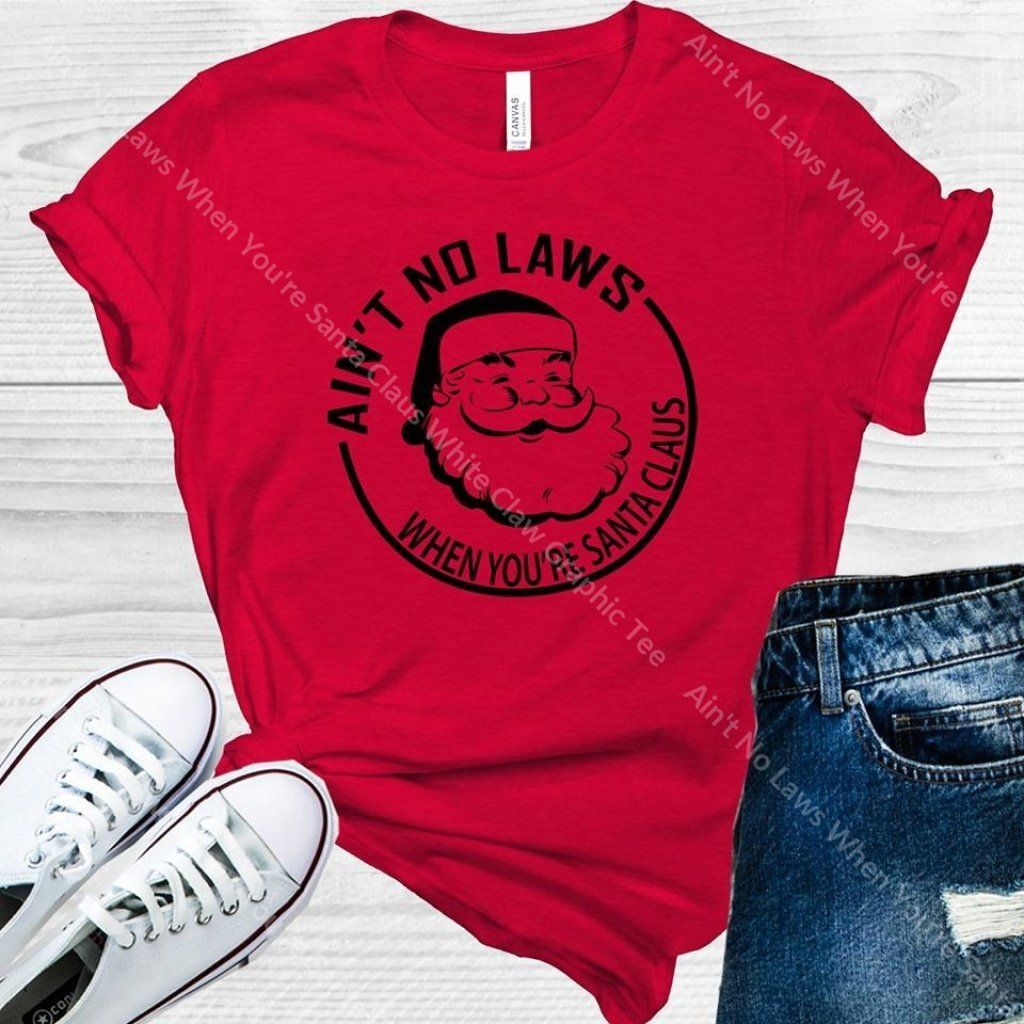 Ain T No Laws When You Re Santa Claus White Claw Graphic Tee Anchored Grace Boutique Graphic Tees Popular Shirt Holiday Graphic Tees [ 1024 x 1024 Pixel ]