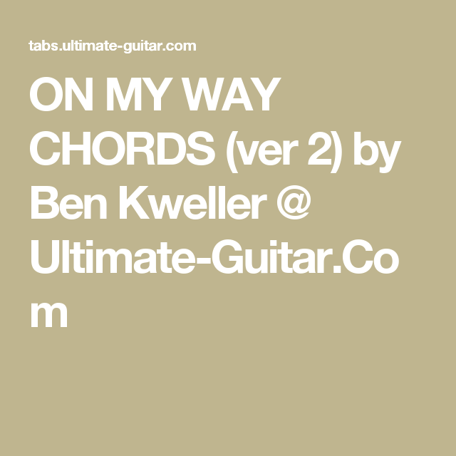 ON MY WAY CHORDS (ver 2) by Ben Kweller @ Ultimate-Guitar.Com | EG ...