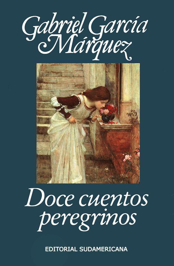 Doce Cuentos Peregrinos Gabriel Garcia Marquez Nos Ofrece Un