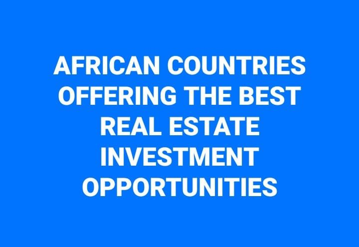 African Countries Offering The Best Real Estate Investment