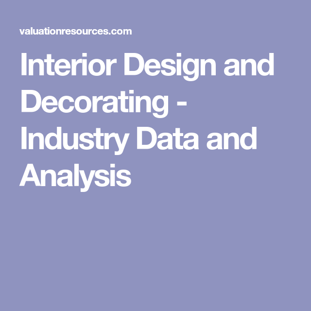 Interiors · Interior Design And Decorating   Industry Data And Analysis