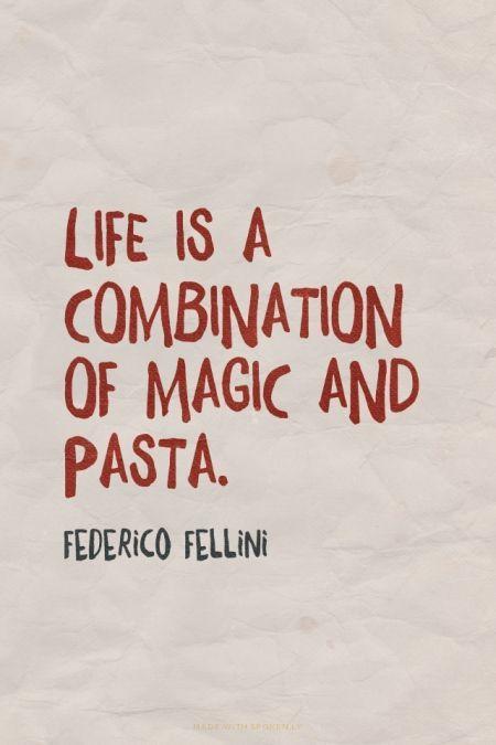 """""""Life is a combination of magic and pasta"""" - Federico Fellini // Zitate über Pasta & übers Essen für die Küche"""