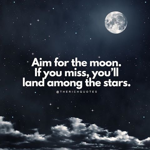 Aim For The Moon If You Miss Youll Land Among The Stars Life