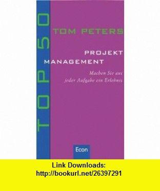 Top 50 - Projektmanagement. Machen Sie aus jeder Aufgabe ein Erlebnis. (9783430174596) Tom Peters , ISBN-10: 3430174597  , ISBN-13: 978-3430174596 ,  , tutorials , pdf , ebook , torrent , downloads , rapidshare , filesonic , hotfile , megaupload , fileserve