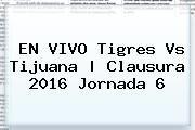 http://tecnoautos.com/wp-content/uploads/imagenes/tendencias/thumbs/en-vivo-tigres-vs-tijuana-clausura-2016-jornada-6.jpg Tigres vs Tijuana. EN VIVO Tigres vs Tijuana | Clausura 2016 Jornada 6, Enlaces, Imágenes, Videos y Tweets - http://tecnoautos.com/actualidad/tigres-vs-tijuana-en-vivo-tigres-vs-tijuana-clausura-2016-jornada-6/