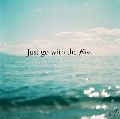 Just Go With The Flow Inspiration Quotes Flow Quotes Words