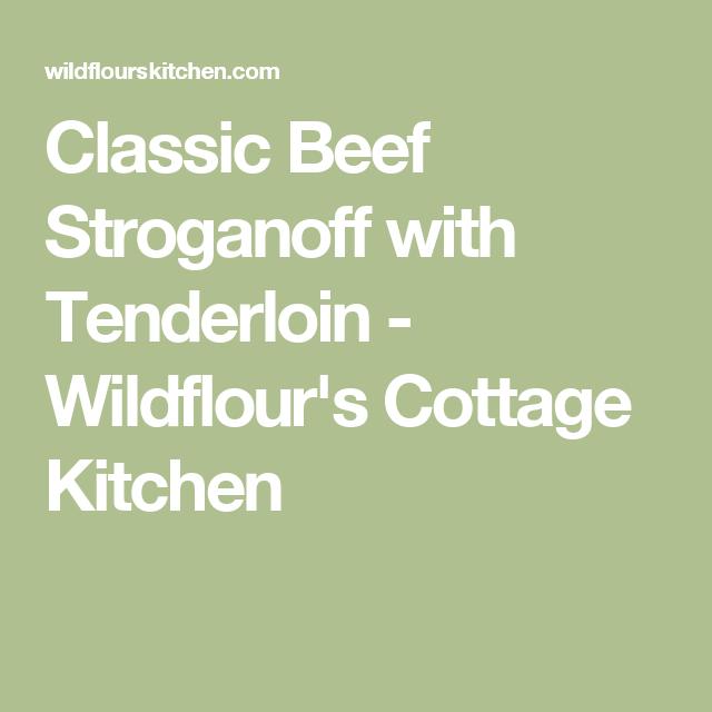 Classic Beef Stroganoff with Tenderloin - Wildflour's Cottage Kitchen