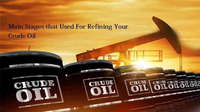 Main Stages That Used For Refining Your Crude Oil Crude Oil
