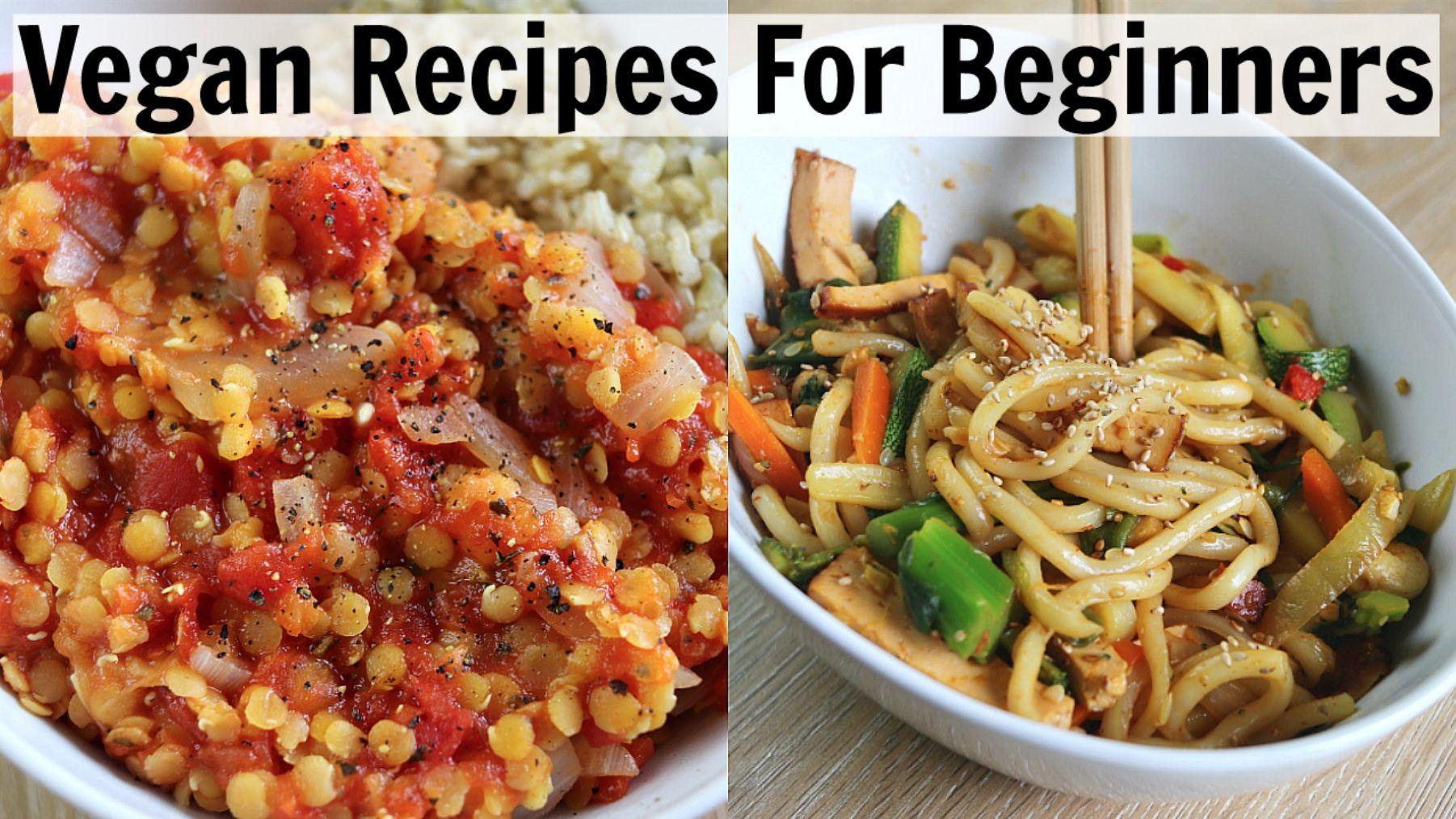 Easy Vegan Recipes For Beginner Cooks Vegan Recipes Beginner