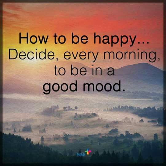 How Ti Be Happy Wake Up In A Good Mood Positive Quotes Daily Quotes Positive Positive Quotes For Life