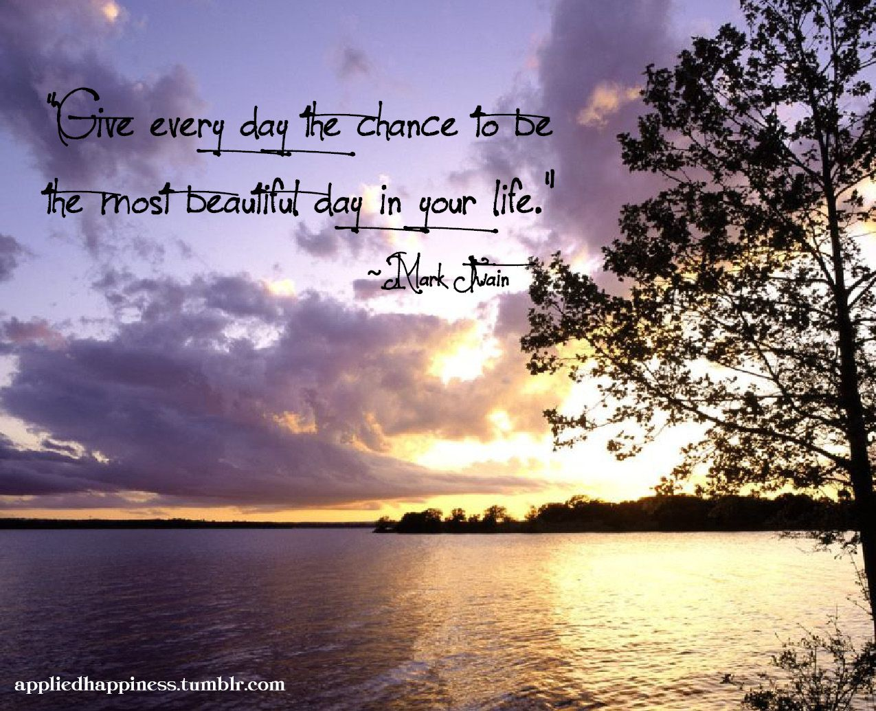 """Quote About A Beautiful Day: """"Give Everyday The Chance To Be The Most Beautiful Day In"""