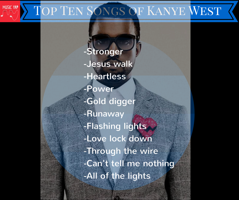 Listen To The Top 10 Songs By Kanye West Www Musicyap Com Top Ten Songs Kanye West Stronger Kanye West