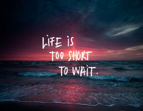 Why are you waiting? Do you have a reason to? Stop wasting time. There's no better time to start chasing your dreams and overcoming your fears than today. Just do it, and go after it.