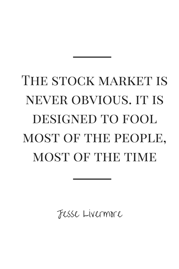 The stock market is never obvious. It is designed to fool most of ...