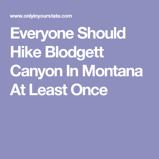 Everyone Should Hike Blodgett Canyon In Montana At Least Once